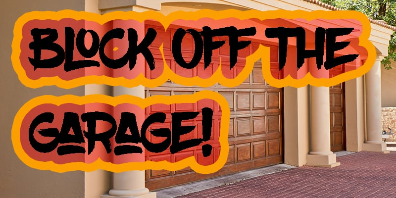 block the garage