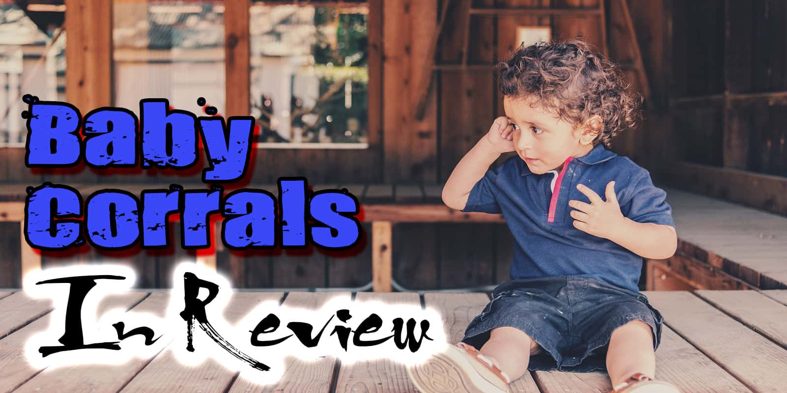 Baby Corrals In Review